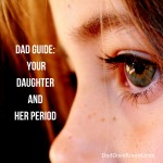 Dad Guide: Your Daughter and her Period