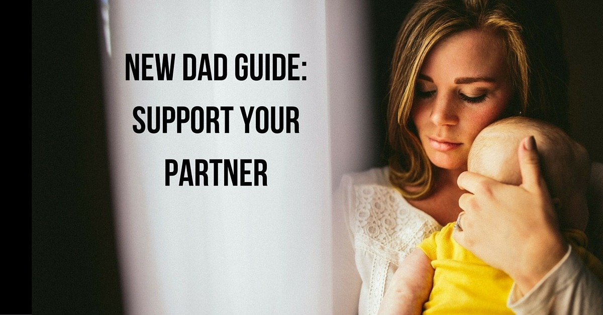 New Dad Guide: Support Your Partner