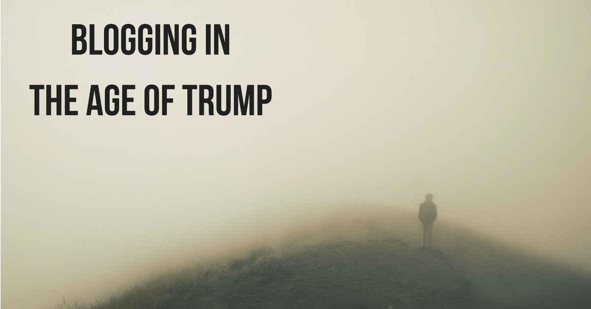 """Image of a man walking in the fog with text """"Blogging in the age of Trump"""""""