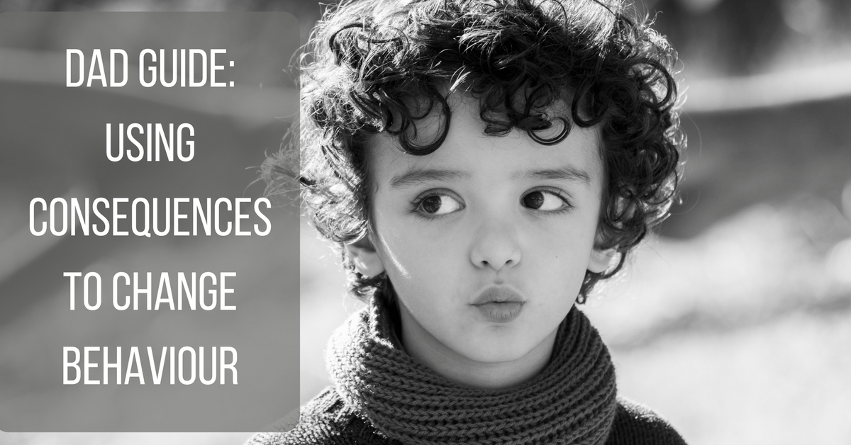 Dad Guide: Using Consequences to Change Behaviours